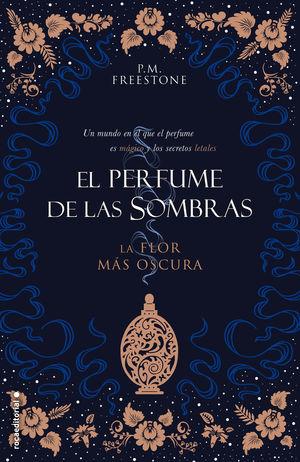 LA FLOR MÁS OSCURA. EL PERFUME DE LAS SOMBRAS VOL. I