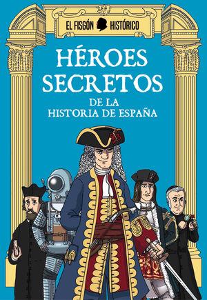 HÉREOS SECRETOS DE LA HISTORIA DE ESPAÑA