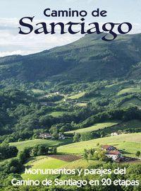 CAMINO DE SANTIAGO. MONUMENTOS Y PARAJES DEL CAMINO DE SANTIAGO EN 20 ETAPAS