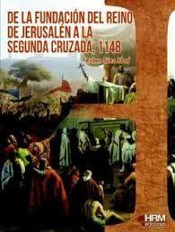 DE LA FUNDACION DEL REINO JERUSALEN A LA SEGUNDA CRUZADA 1148