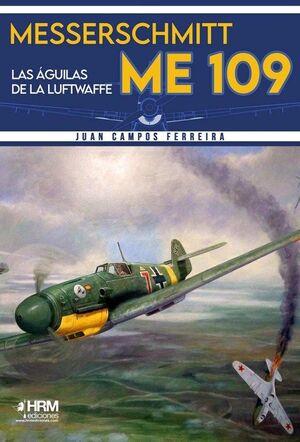 MESSERSCHMITT ME-109. LAS ÁGUILAS DE LA LUFTWAFFE