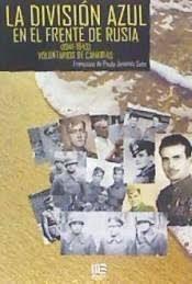 LA DIVISION AZUL EN EL FRENTE DE RUSIA (1941-1943) VOLUNTARIOS DE CANARIAS