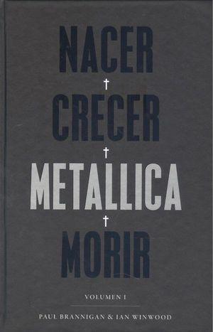 NACER. CRECER. METALLICA. MORIR VOL. I