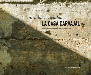 MIRADAS CRUZADAS. LA CASA CARVAJAL