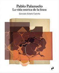 PABLO PALAZUELO. LA VIDA ONIRICA DE LA LINEA (3 VOL.)