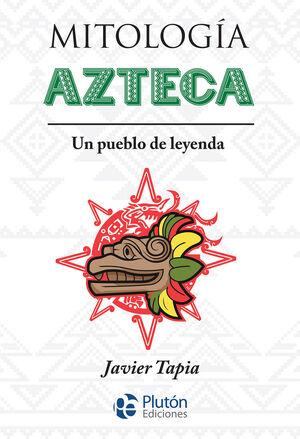 MITOLOGÍA AZTECA. UN PUEBLO DE LEYENDA