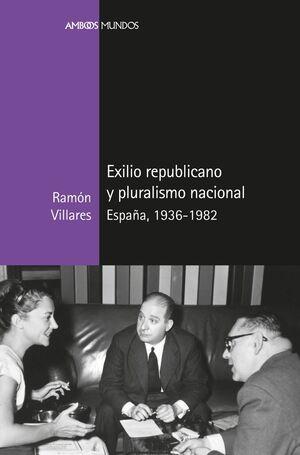 EXILIO REPUBLICANO Y PLURALISMO NACIONAL, ESPAÑA, 1936-1982