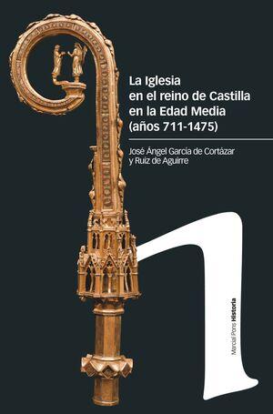 LA IGLESIA EN EL REINO DE CASTILLA EN LA EDAD MEDIA (AÑOS 711-1475)