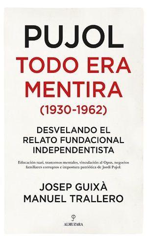PUJOL TODO ERA MENTIRA 1930-1962
