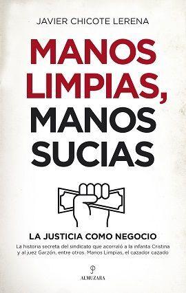 MANOS LIMPIAS, MANOS SUCIAS. LA JUSTICIA COMO NEGOCIO