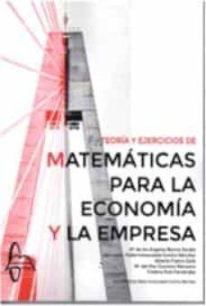 TEORÍA Y EJERCICIOS DE MATEMÁTICAS PARA LA ECONOMÍA Y LA EMPRESA