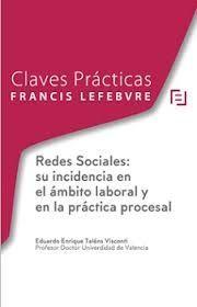 CLAVES PRÁCTICAS. INCIDENCIA DE LAS REDES SOCIALES EN EL ÁMBITO LABORAL Y EN LA PRACTICA PROCESAL