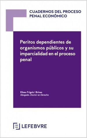 PERITOS DEPENDIENTES DE ORGANISMOS PÚBLICOS Y SU IMPARCIALIDAD EN EL PROCESO PENAL