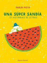 UNA SUPER SANDÍA. 27 HISTORIAS DE LETRAS