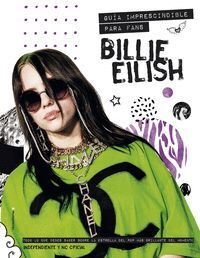 BILLIE EILISH. GUÍA IMPRESCINDIBLE PARA FANS