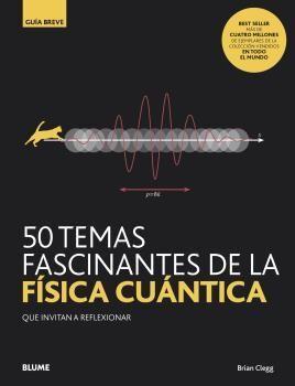 50 TEMAS FASCINANTES DE LA FÍSICA CUÁNTICA