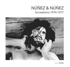 NÚÑEZ Y NÚÑEZ. SURREALISMO 1974-1977