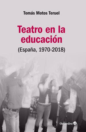 TEATRO EN LA EDUCACIÓN. ESPAÑA, 1970-2018