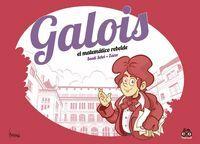 GALOIS, EL MATEMATICO REBELDE