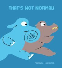 THAT'S NOT NORMAL!