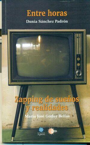 ZAPPING DE SUEÑOS Y REALIDADES / ENTRE HORAS