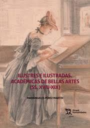 ILUSTRES E ILUSTRADAS,ACADEMICAS DE BELLAS ARTES SS.XVIII-XIX