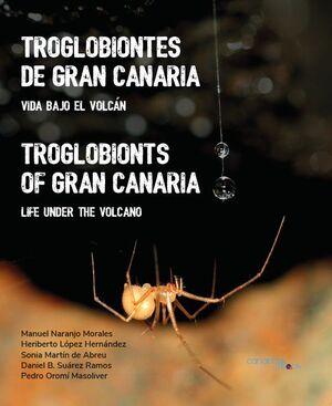 TROGLOBIONTES DE GRAN CANARIA. VIDA BAJO EL VOLCÁN