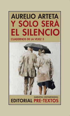 Y SÓLO SERÁ EL SILENCIO. CUADERNOS DE LA VEJEZ 3
