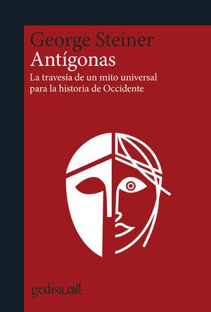 ANTIGONAS. LA TRAVESÍA DE UN MITO UNIVERSAL PARA LA HISTORIA DE OCCIDENTE