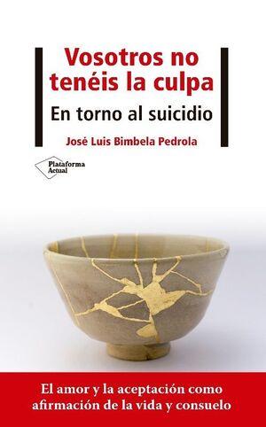 VOSOTROS NO TENEIS LA CULPA. EN TORNO AL SUICIDIO