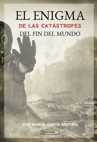 EL ENIGMA DE LAS CATÁSTROFES DEL FIN DEL MUNDO