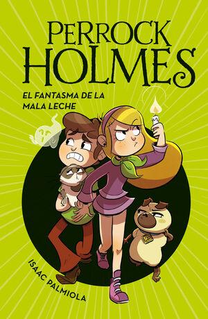 EL FANTASMA DE LA MALA LECHE. SERIE PERROCK HOLMES 16