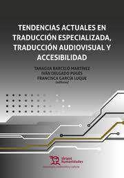 TENDENCIAS ACTUALES EN TRADUCCION ESPECIALIZADA, TRADUCCION AUDIOVISUAL Y ACCESIBILIDAD
