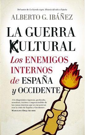 GUERRA CULTURAL, LA: LOS ENEMIGOS INTERNOS DE ESPAÑA Y OCCIDENTE