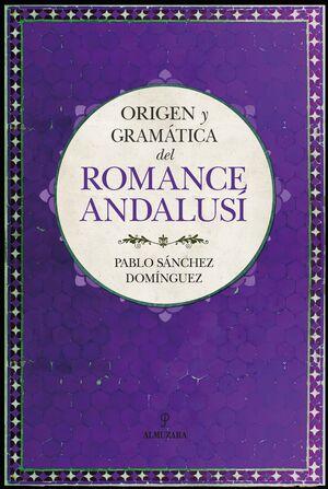 ORIGEN Y GRAMÁTICA DEL ROMANCE ANDALUSÍ