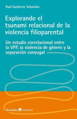 EXPLORANDO EL TSUNAMI RELACIONAL DE LA VIOLENCIA FILIOPARENTAL