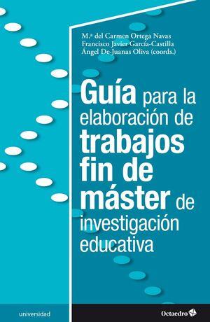 GUIA PARA LA ELABORACIÓN DE TRABAJOS FIN DE MÁSTER DE INVESTIGACIÓN EDUCATIVA