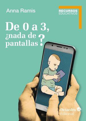 DE 0 A 3, NADA DE PANTALLAS?