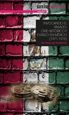 INVOCANDO EL PASADO. CINE HISTÓRICO Y ESTADO EN MÉXICO  (1971-1976)