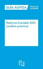 GUÍA RÁPIDA. REFORMA CONTABLE 2021 (ANÁLISIS PRÁCTICO)