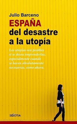 ESPAÑA DEL DESASTRE POLÍTICO A LA UTOPÍA