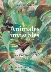 ANIMALES INVISIBLES. MITO, VIDA Y EXTINCION