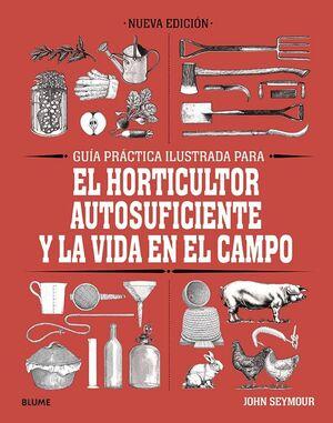 GUÍA PRÁCTICA PARA EL HORTICULTOR AUTOSUFICIENTE Y LA VIDA EN EL