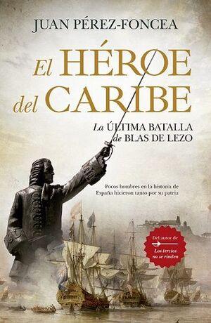 EL HÉROE DEL CARIBE. LA ÚLTIMA BATALLA DE BLAS DE LEZO