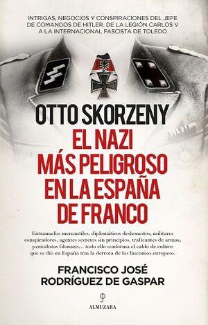 OTTO SKORZENY, EL NAZIS MÁS PELIGROSO EN LA ESPAÑA DE FRANCO