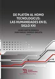 DE PLATON AL HOMO TECNOLOGICUS. LAS HUMANIDADES EN EL SIGLO XXI