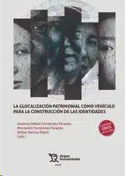 GLOCALIZACION PATRIMONIAL COMO VEHICULO PARA LA CONSTRUCCIÓN DE LAS IDENTIDADES