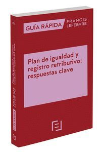 GUIA RAPIDA PLAN DE IGUALDAD Y REGISTRO RETRIBUTIVO: RESPUESTAS CLAVE