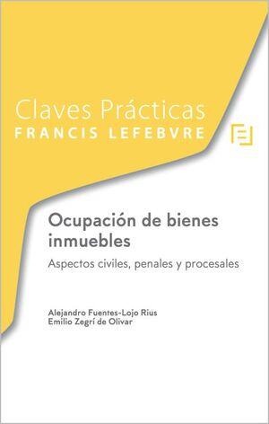 CLAVES PRÁCTICAS OCUPACIÓN DE BIENES INMUEBLES. ASPECTOS CIVILES, PENALES Y PROC