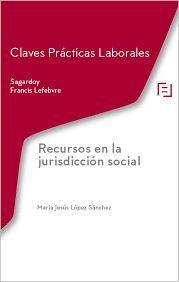 RECURSOS EN LA JURISDICCION SOCIAL. CLAVES PRÁCTICAS LABORALES